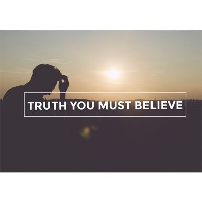 Truth You Must Believe