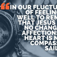 Feelings Change, Christ Does Not